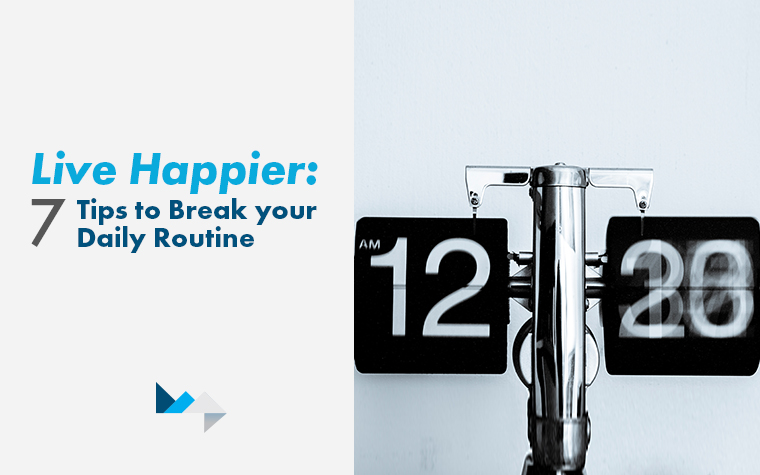 Live happier - 7 tips to break daily routine